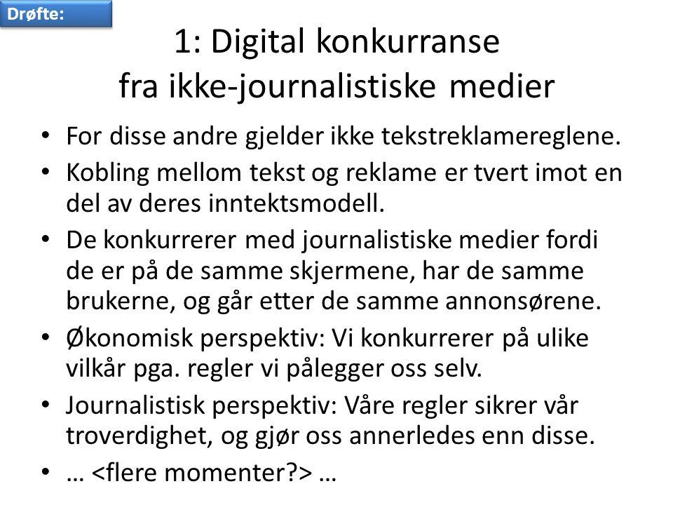 1: Digital konkurranse fra ikke-journalistiske medier • For disse andre gjelder ikke tekstreklamereglene.