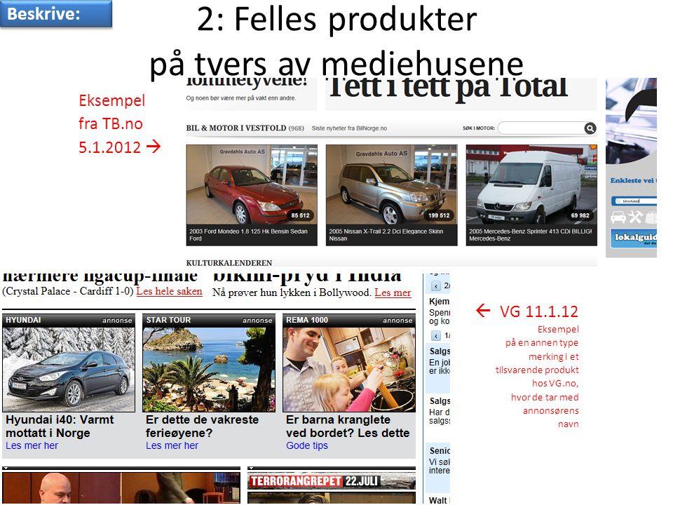 2: Felles produkter på tvers av mediehusene Eksempel fra TB.no 5.1.2012   VG 11.1.12 Eksempel på en annen type merking i et tilsvarende produkt hos VG.no, hvor de tar med annonsørens navn Beskrive: