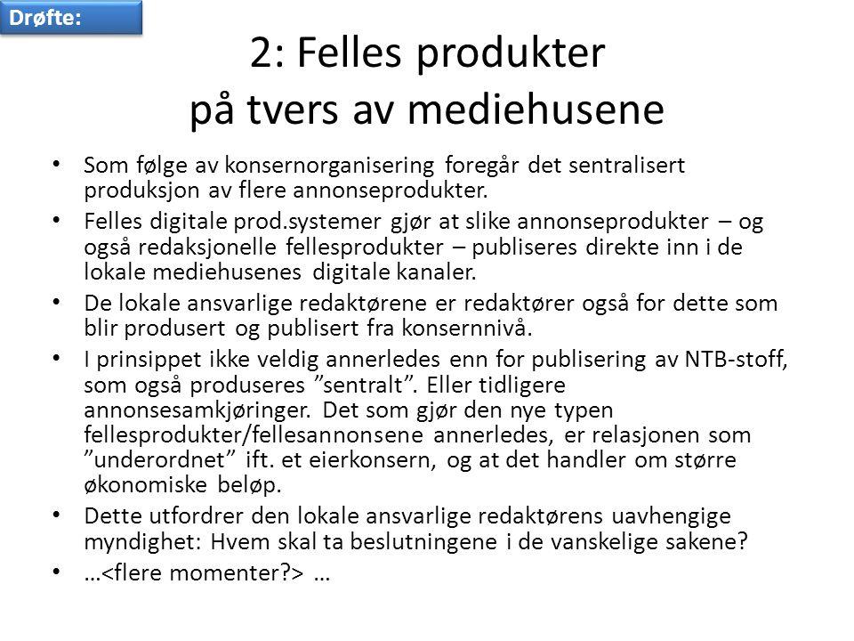 2: Felles produkter på tvers av mediehusene • Som følge av konsernorganisering foregår det sentralisert produksjon av flere annonseprodukter.