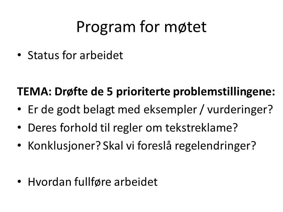 Program for møtet • Status for arbeidet TEMA: Drøfte de 5 prioriterte problemstillingene: • Er de godt belagt med eksempler / vurderinger.