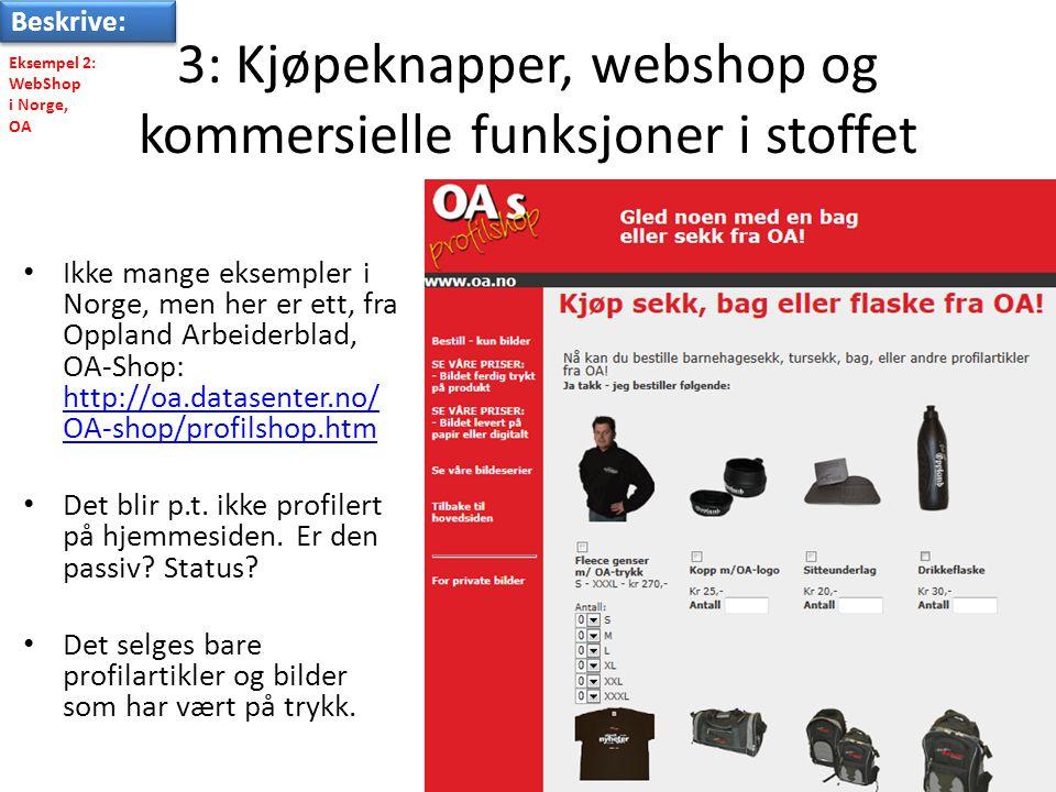 3: Kjøpeknapper, webshop og kommersielle funksjoner i stoffet • Ikke mange eksempler i Norge, men her er ett, fra Oppland Arbeiderblad, OA-Shop: http://oa.datasenter.no/ OA-shop/profilshop.htm http://oa.datasenter.no/ OA-shop/profilshop.htm • Det blir p.t.