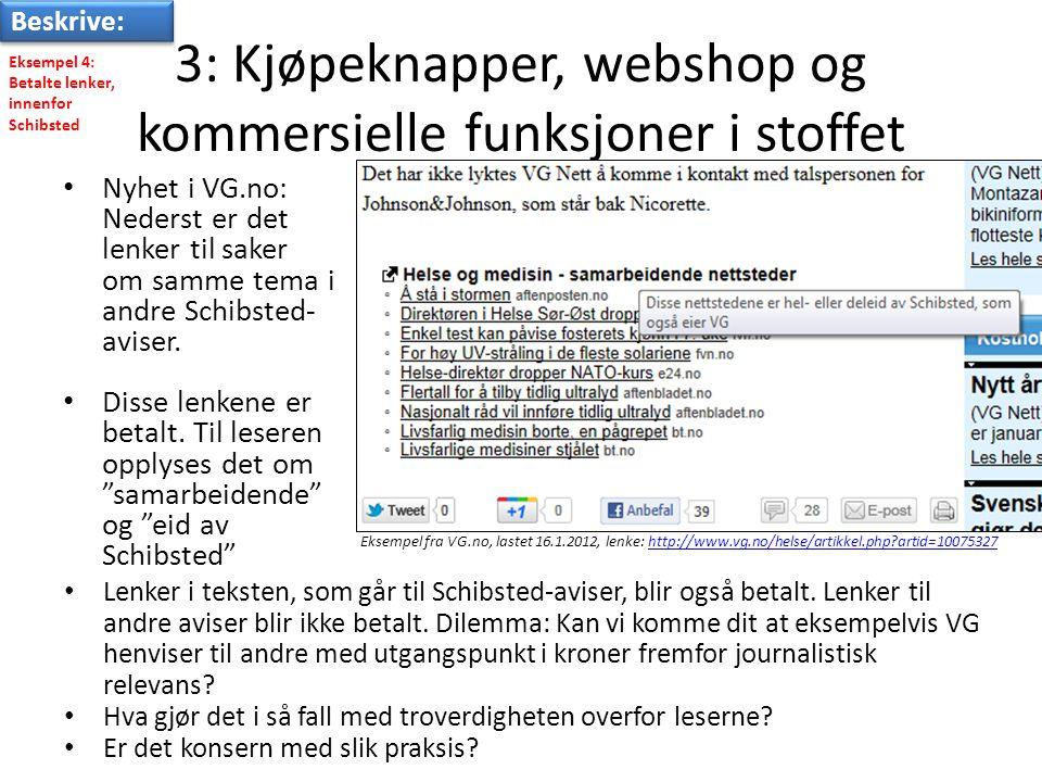 3: Kjøpeknapper, webshop og kommersielle funksjoner i stoffet • Nyhet i VG.no: Nederst er det lenker til saker om samme tema i andre Schibsted- aviser.