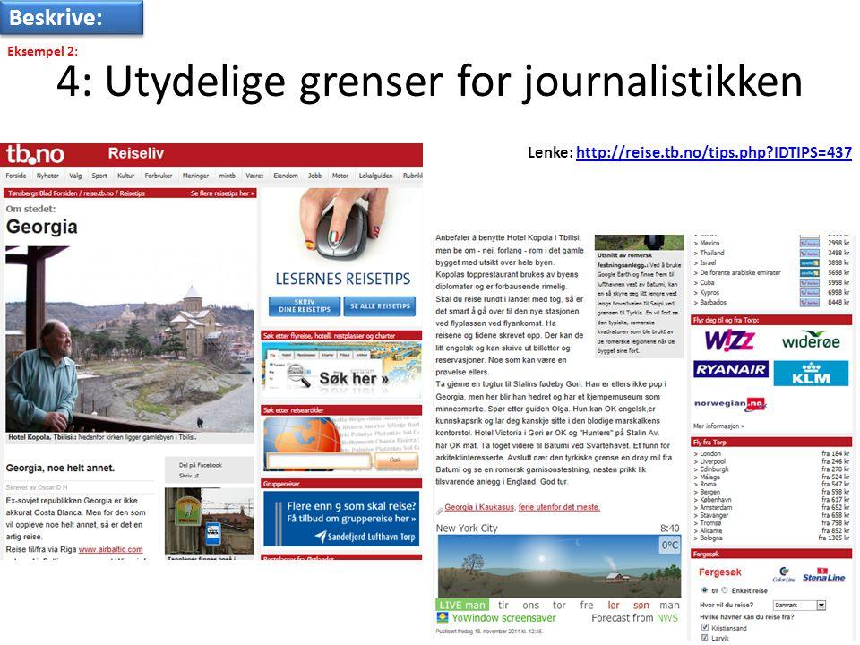 4: Utydelige grenser for journalistikken Beskrive: Lenke: http://reise.tb.no/tips.php IDTIPS=437http://reise.tb.no/tips.php IDTIPS=437 Eksempel 2: