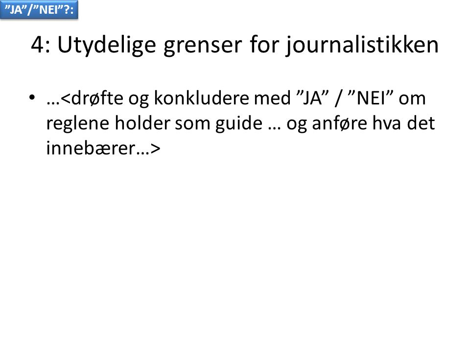4: Utydelige grenser for journalistikken • … JA / NEI ?: