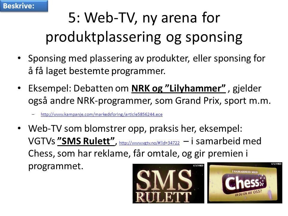 5: Web-TV, ny arena for produktplassering og sponsing • Sponsing med plassering av produkter, eller sponsing for å få laget bestemte programmer.