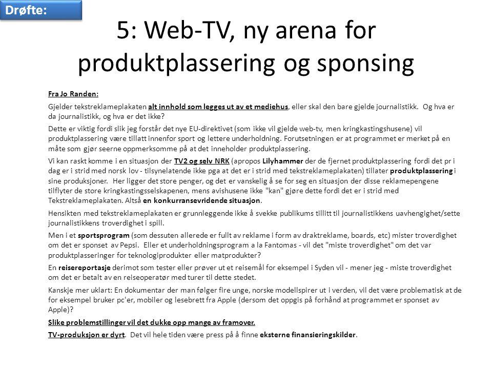 5: Web-TV, ny arena for produktplassering og sponsing Fra Jo Randen: Gjelder tekstreklameplakaten alt innhold som legges ut av et mediehus, eller skal den bare gjelde journalistikk.