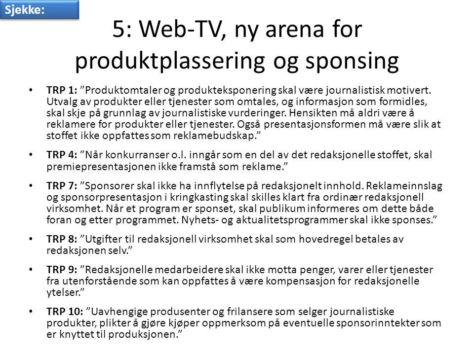 5: Web-TV, ny arena for produktplassering og sponsing • TRP 1: Produktomtaler og produkteksponering skal være journalistisk motivert.