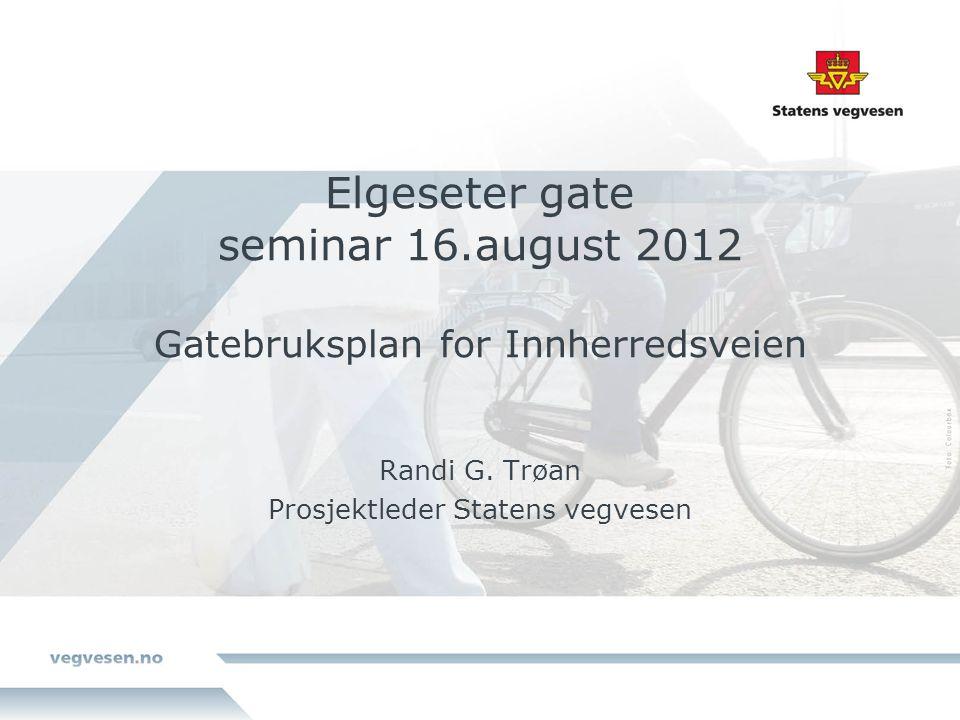 Elgeseter gate seminar 16.august 2012 Gatebruksplan for Innherredsveien Randi G. Trøan Prosjektleder Statens vegvesen