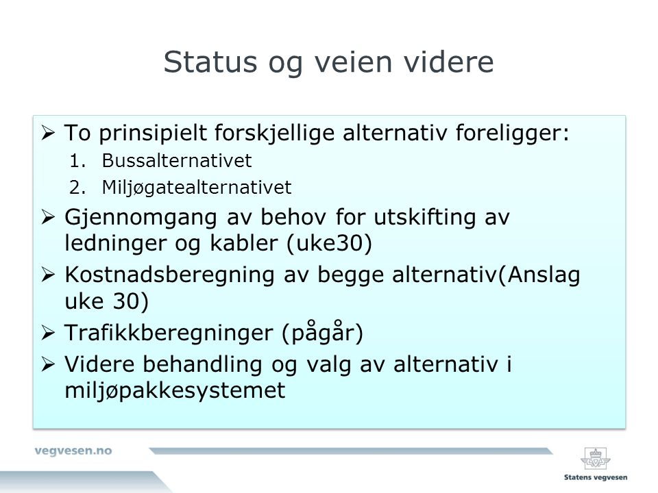 Status og veien videre  To prinsipielt forskjellige alternativ foreligger: 1.Bussalternativet 2.Miljøgatealternativet  Gjennomgang av behov for utsk