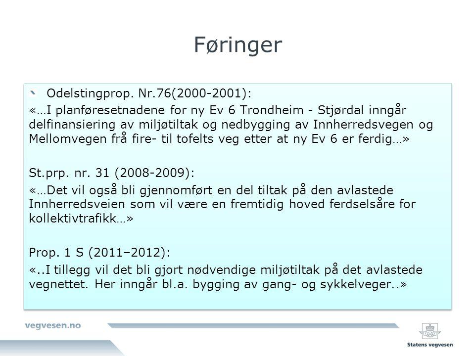 Føringer Odelstingprop. Nr.76(2000-2001): «…I planføresetnadene for ny Ev 6 Trondheim - Stjørdal inngår delfinansiering av miljøtiltak og nedbygging a