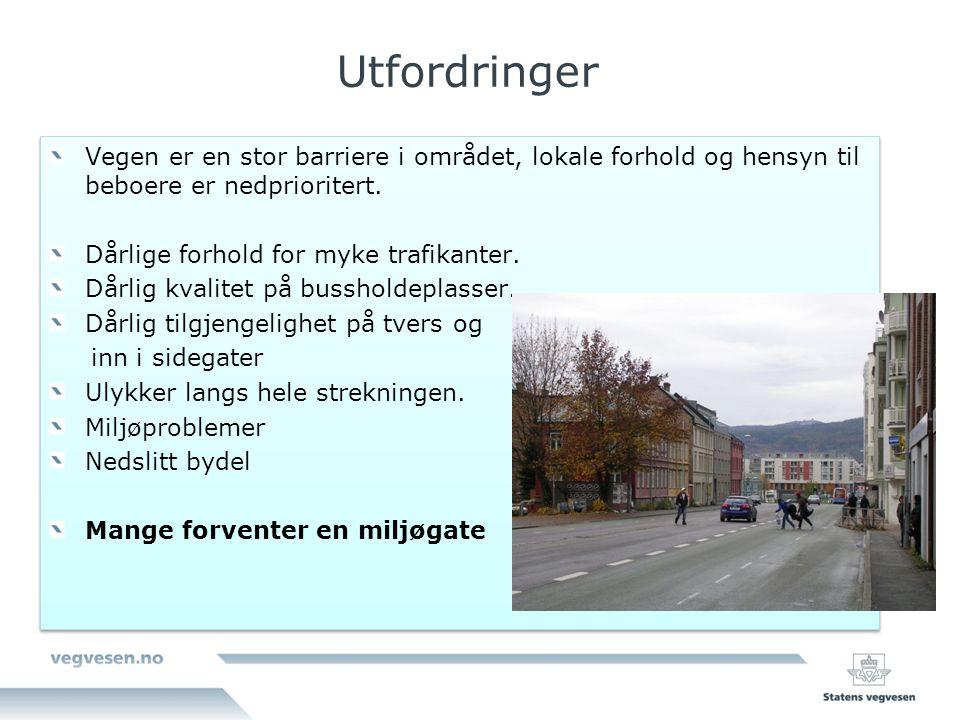 Utfordringer Vegen er en stor barriere i området, lokale forhold og hensyn til beboere er nedprioritert. Dårlige forhold for myke trafikanter. Dårlig