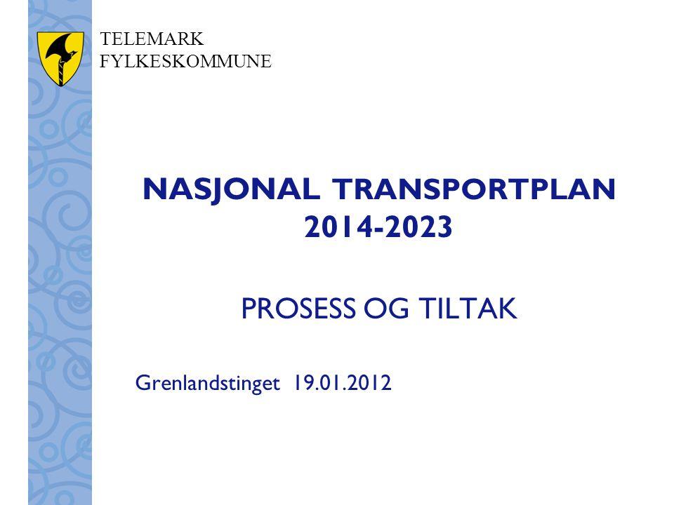 TELEMARK FYLKESKOMMUNE NASJONAL TRANSPORTPLAN 2014-2023 PROSESS OG TILTAK Grenlandstinget 19.01.2012