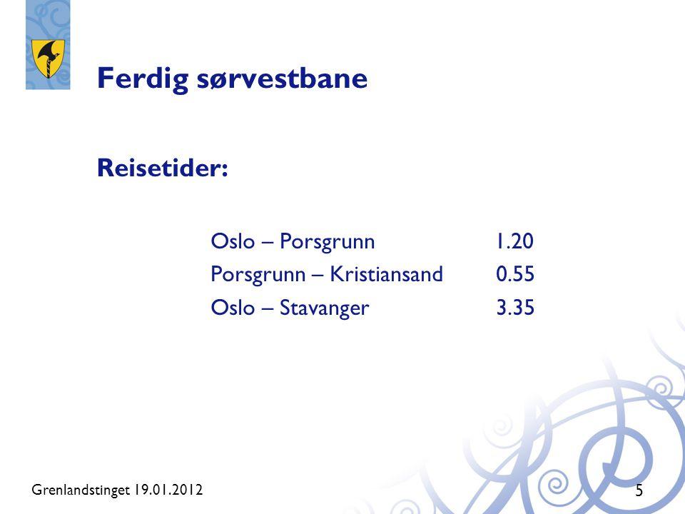 Ferdig sørvestbane Reisetider: Oslo – Porsgrunn 1.20 Porsgrunn – Kristiansand0.55 Oslo – Stavanger 3.35 5 Grenlandstinget 19.01.2012