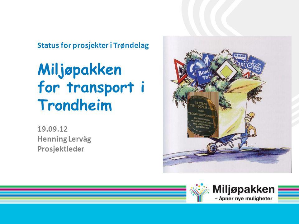 Status for prosjekter i Trøndelag Miljøpakken for transport i Trondheim 19.09.12 Henning Lervåg Prosjektleder