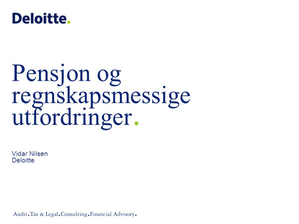 ©2008 Deloitte AS Agenda •Driver NRS/IFRS bedriftene fra ytelse- til innskuddsordninger.