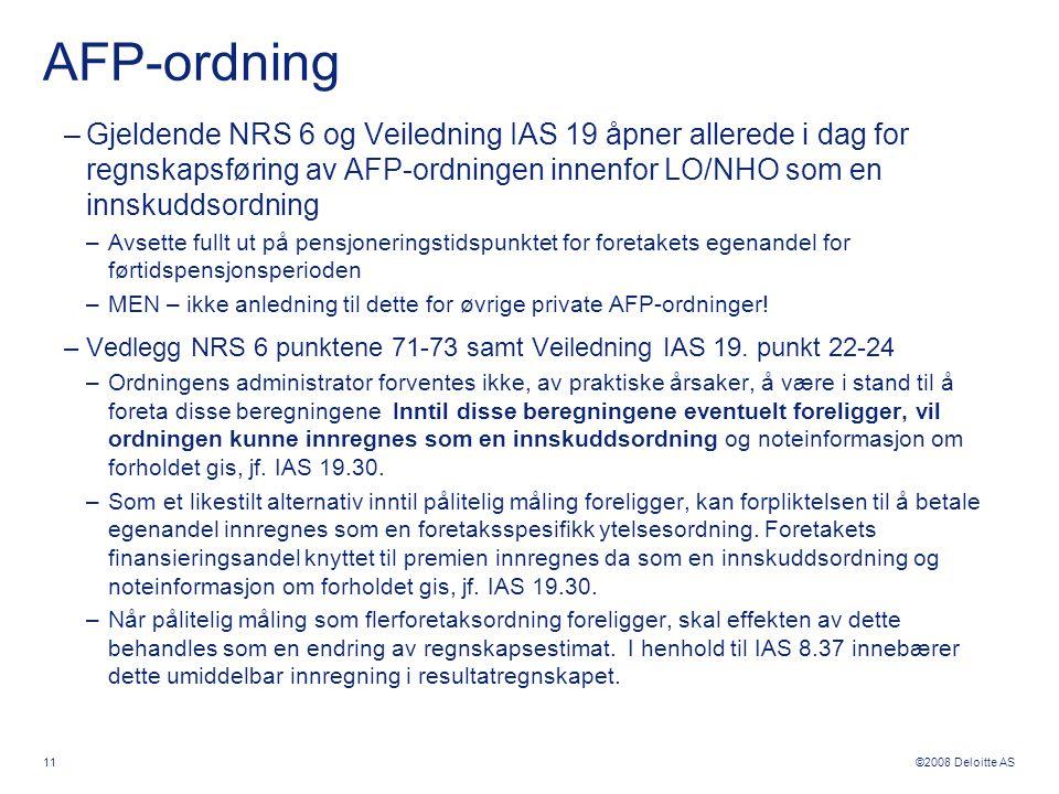©2008 Deloitte AS AFP-ordning –Gjeldende NRS 6 og Veiledning IAS 19 åpner allerede i dag for regnskapsføring av AFP-ordningen innenfor LO/NHO som en i