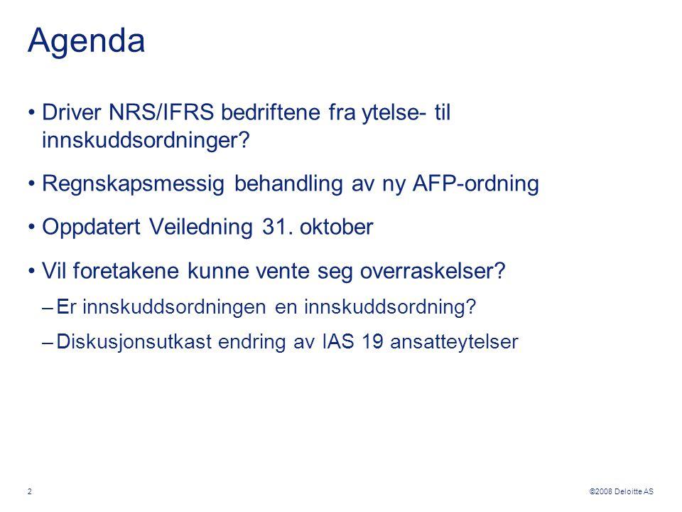 ©2008 Deloitte AS Agenda •Driver NRS/IFRS bedriftene fra ytelse- til innskuddsordninger? •Regnskapsmessig behandling av ny AFP-ordning •Oppdatert Veil
