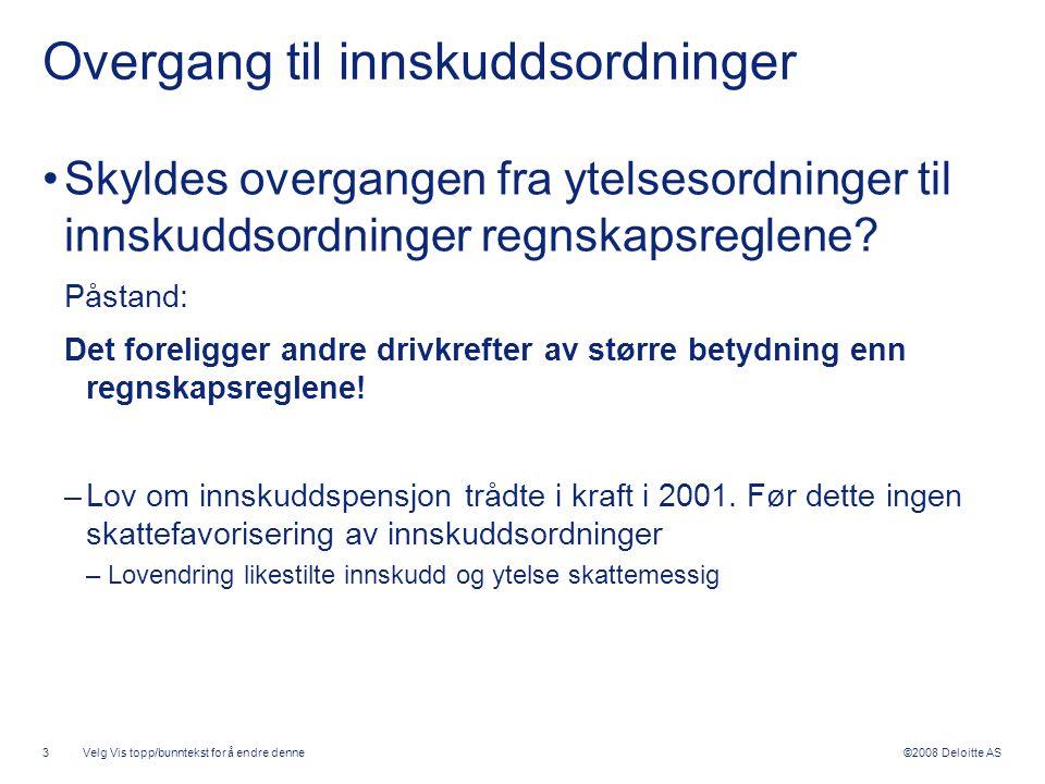 ©2008 Deloitte AS Overgang til innskuddsordninger •Skyldes overgangen fra ytelsesordninger til innskuddsordninger regnskapsreglene? Påstand: Det forel