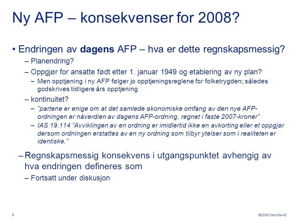 ©2008 Deloitte AS Ny AFP – konsekvenser for 2008.
