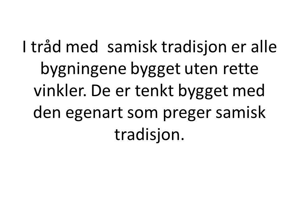 I tråd med samisk tradisjon er alle bygningene bygget uten rette vinkler.