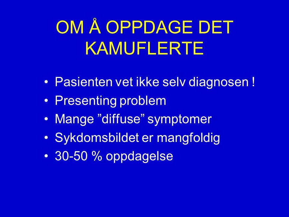 OM Å OPPDAGE DET KAMUFLERTE •Pasienten vet ikke selv diagnosen .