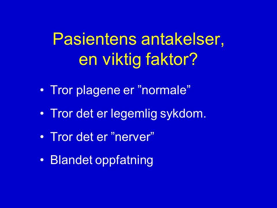 Pasientens antakelser, en viktig faktor.•Tror plagene er normale •Tror det er legemlig sykdom.