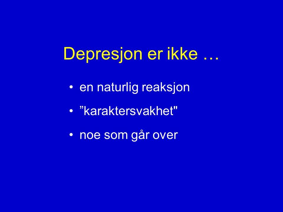 Depresjon er … •oftest skjult •vanlig •alvorlig og svært plagsomt •lett å behandle