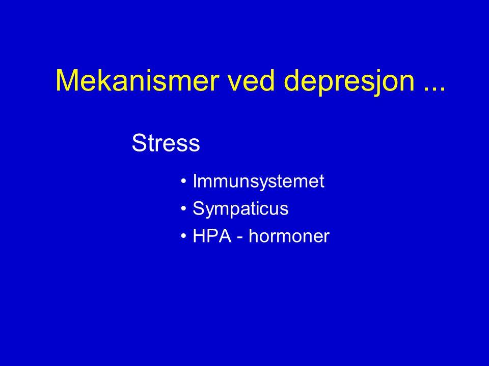 Mekanismer ved depresjon... Stress •Immunsystemet •Sympaticus •HPA - hormoner