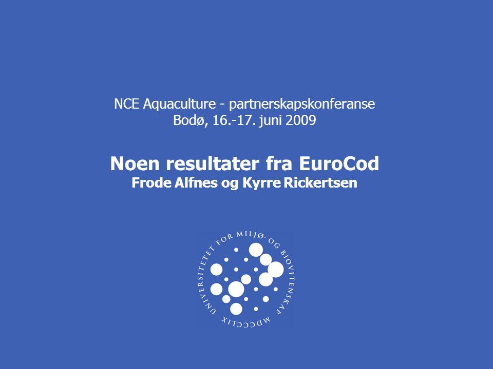 NCE Aquaculture - partnerskapskonferanse Bodø, 16.-17. juni 2009 Noen resultater fra EuroCod Frode Alfnes og Kyrre Rickertsen