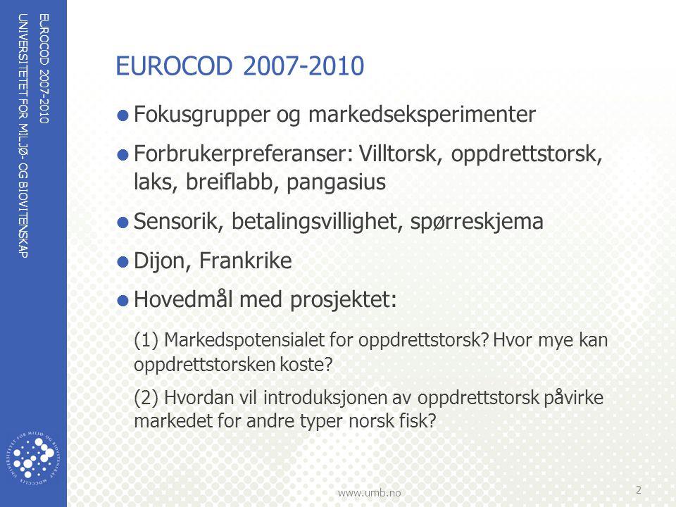 UNIVERSITETET FOR MILJØ- OG BIOVITENSKAP www.umb.no EUROCOD 2007-2010  Fokusgrupper og markedseksperimenter  Forbrukerpreferanser: Villtorsk, oppdre