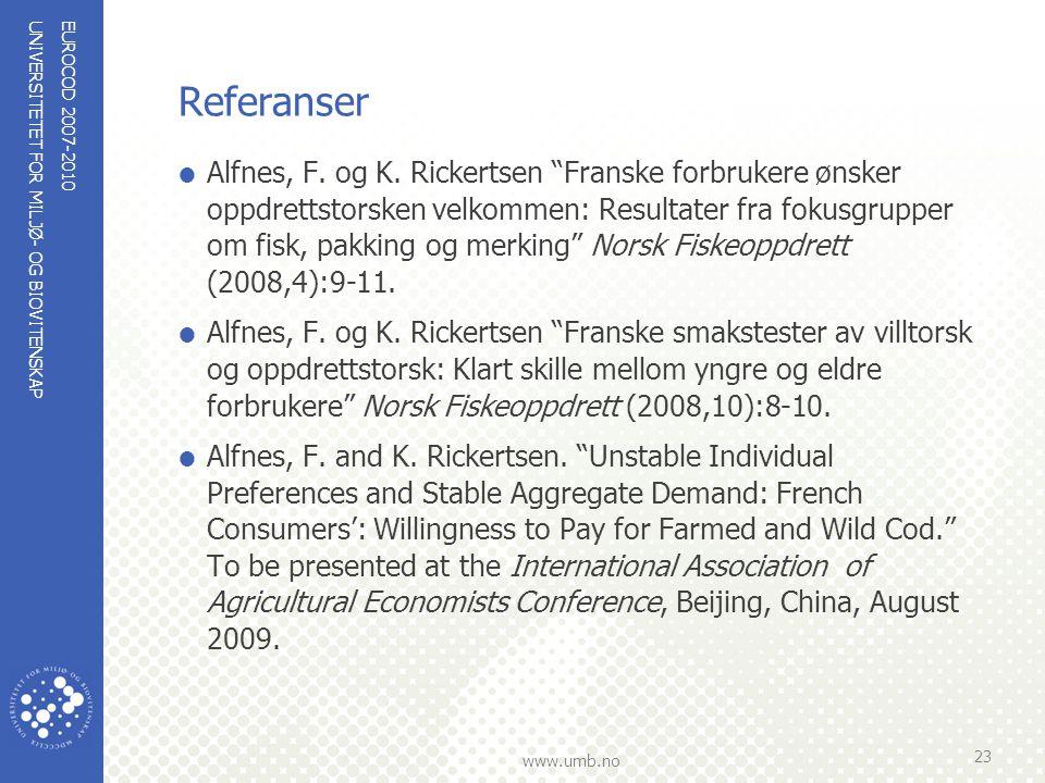 """UNIVERSITETET FOR MILJØ- OG BIOVITENSKAP www.umb.no Referanser  Alfnes, F. og K. Rickertsen """"Franske forbrukere ønsker oppdrettstorsken velkommen: Re"""