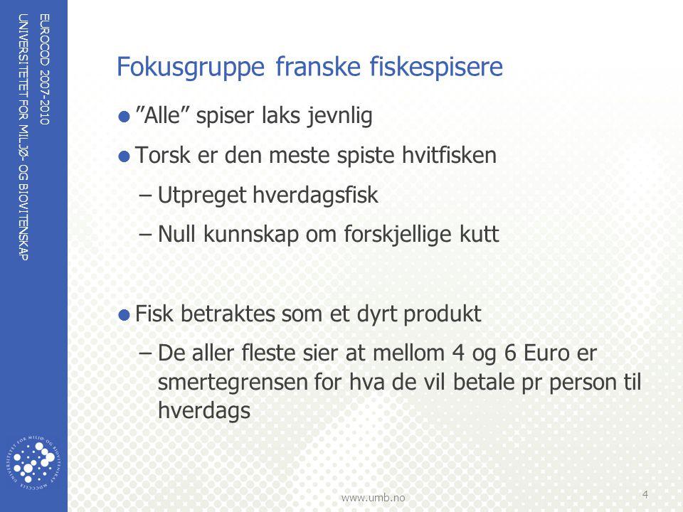 """UNIVERSITETET FOR MILJØ- OG BIOVITENSKAP www.umb.no Fokusgruppe franske fiskespisere  """"Alle"""" spiser laks jevnlig  Torsk er den meste spiste hvitfisk"""
