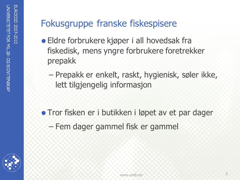 UNIVERSITETET FOR MILJØ- OG BIOVITENSKAP www.umb.no Fokusgruppe franske fiskespisere  Eldre forbrukere kjøper i all hovedsak fra fiskedisk, mens yngr
