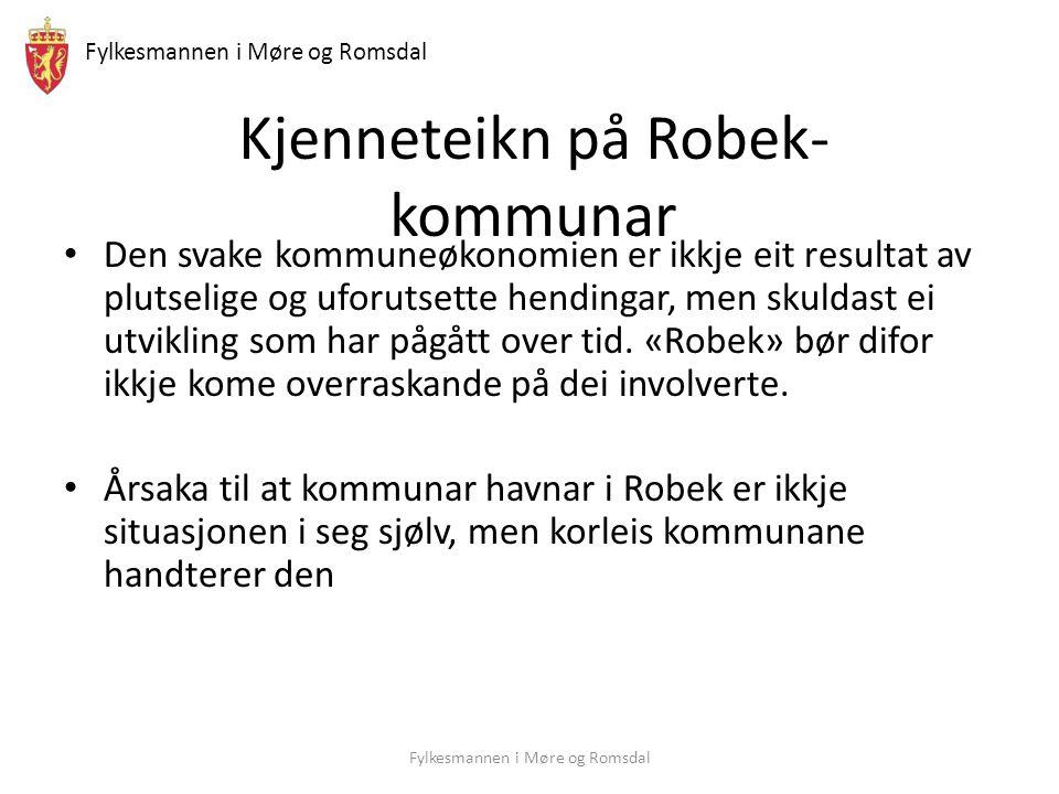 Fylkesmannen i Møre og Romsdal Kjenneteikn på Robek- kommunar • Den svake kommuneøkonomien er ikkje eit resultat av plutselige og uforutsette hendingar, men skuldast ei utvikling som har pågått over tid.
