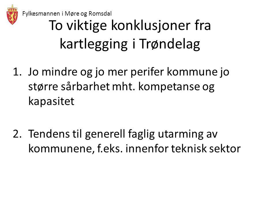Fylkesmannen i Møre og Romsdal To viktige konklusjoner fra kartlegging i Trøndelag 1.Jo mindre og jo mer perifer kommune jo større sårbarhet mht.