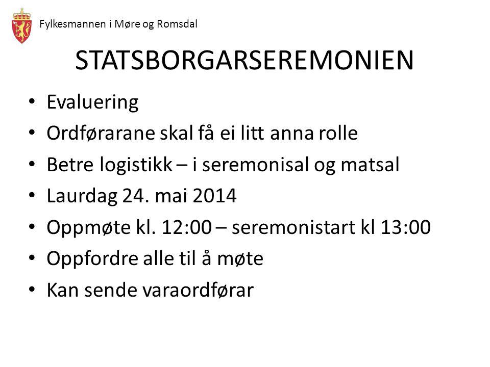 Fylkesmannen i Møre og Romsdal STATSBORGARSEREMONIEN • Evaluering • Ordførarane skal få ei litt anna rolle • Betre logistikk – i seremonisal og matsal • Laurdag 24.