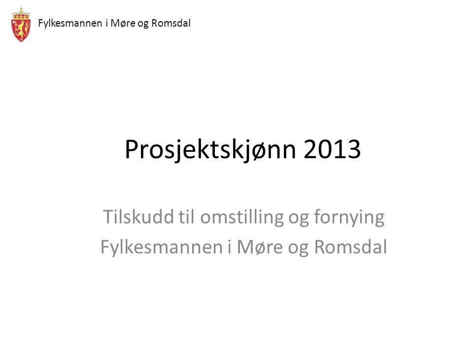 Fylkesmannen i Møre og Romsdal Prosjektskjønn 2013 Tilskudd til omstilling og fornying Fylkesmannen i Møre og Romsdal