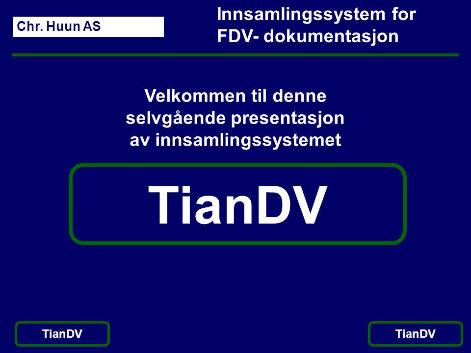 Chr. Huun AS TianDV Innsamlingssystem for FDV- dokumentasjon TianDV Velkommen til denne selvgående presentasjon av innsamlingssystemet