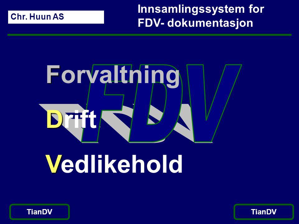 Chr. Huun AS TianDV F Forvaltning D Drift V Vedlikehold TianDV Innsamlingssystem for FDV- dokumentasjon