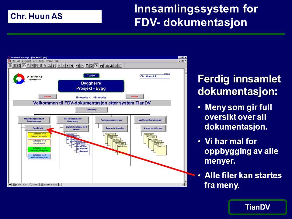 Chr. Huun AS TianDV Innsamlingssystem for FDV- dokumentasjon Ferdig innsamlet dokumentasjon: • Meny som gir full oversikt over all dokumentasjon. • Vi
