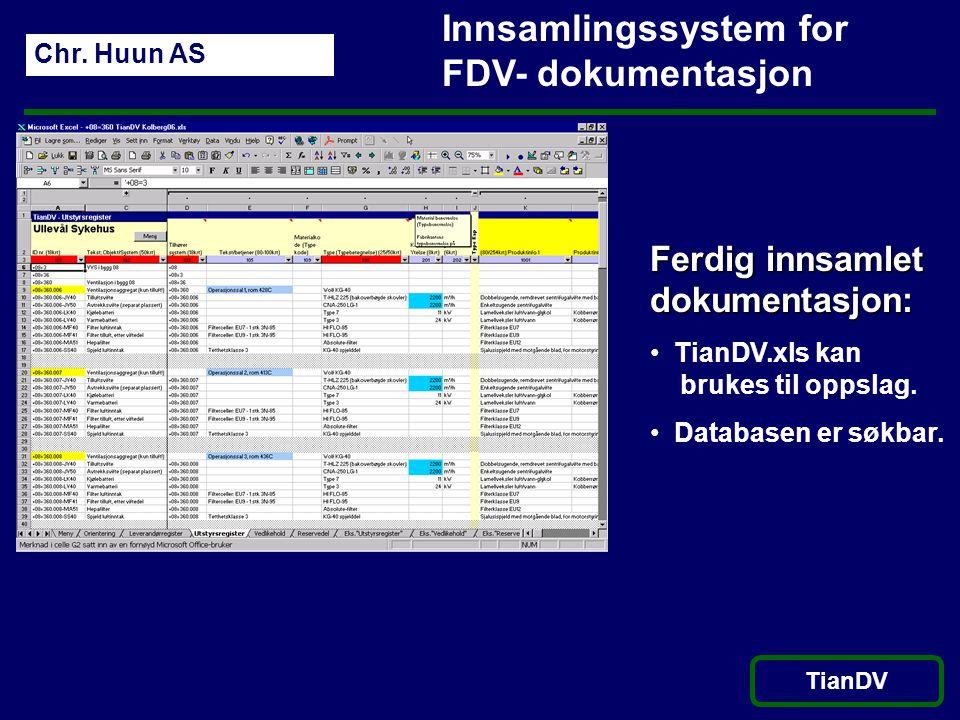 Chr. Huun AS TianDV Innsamlingssystem for FDV- dokumentasjon Ferdig innsamlet dokumentasjon: • TianDV.xls kan brukes til oppslag. • Databasen er søkba