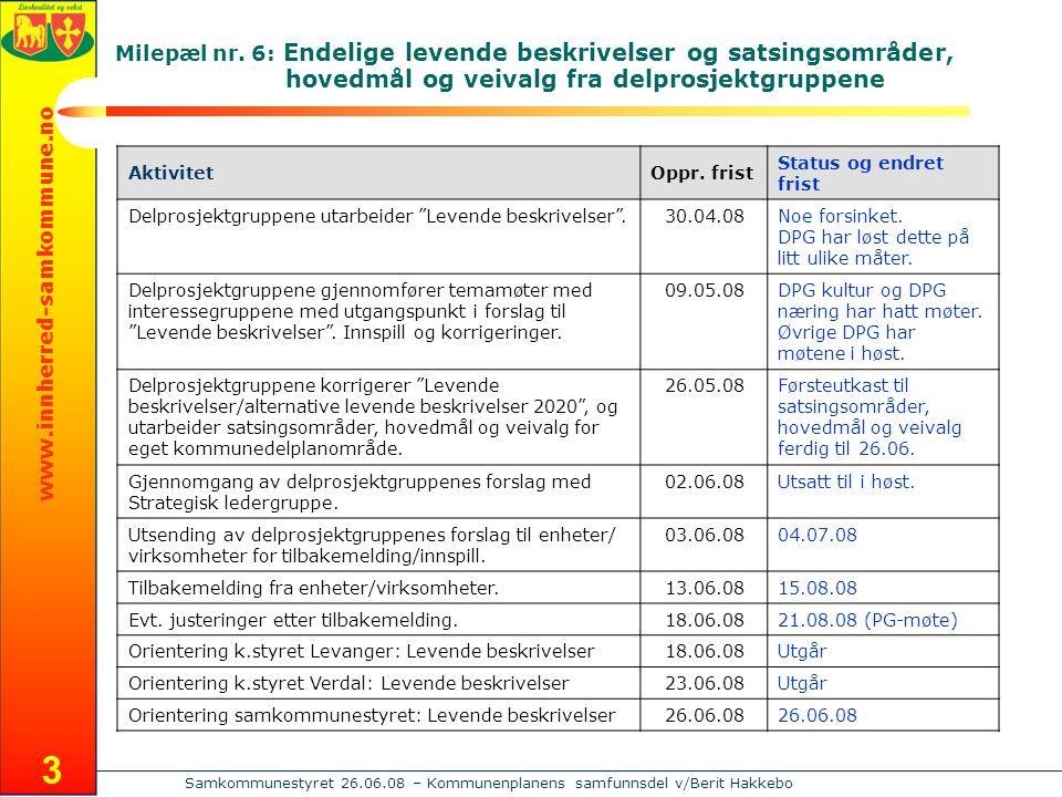 www.innherred-samkommune.no Samkommunestyret 26.06.08 – Kommunenplanens samfunnsdel v/Berit Hakkebo 4 Milepæl nr.