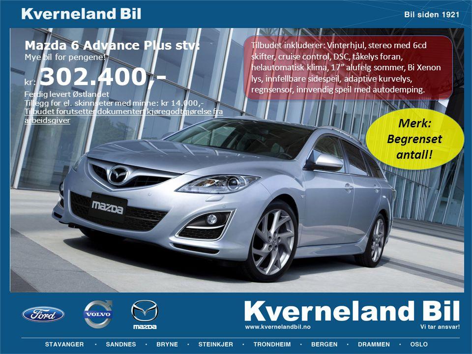 Mazda 6 Advance Plus stv: Mye bil for pengene! kr: 302.400,- Ferdig levert Østlandet Tillegg for el. skinnseter med minne: kr 14.000,- Tilbudet foruts