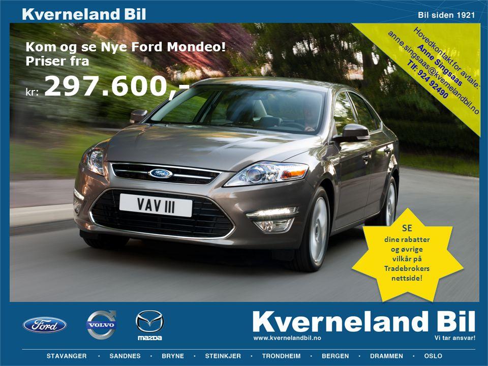 Kom og se Nye Ford Mondeo! Priser fra kr: 297.600,- Hovedkontakt for avtale: Anne Singsaas anne.singsaas@kvernelandbil.no Tlf: 924 92490 SE dine rabat