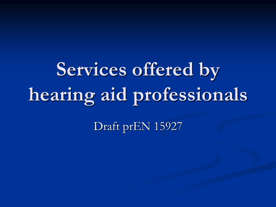 Services offered by hearing aid professionals Draft prEN 15927