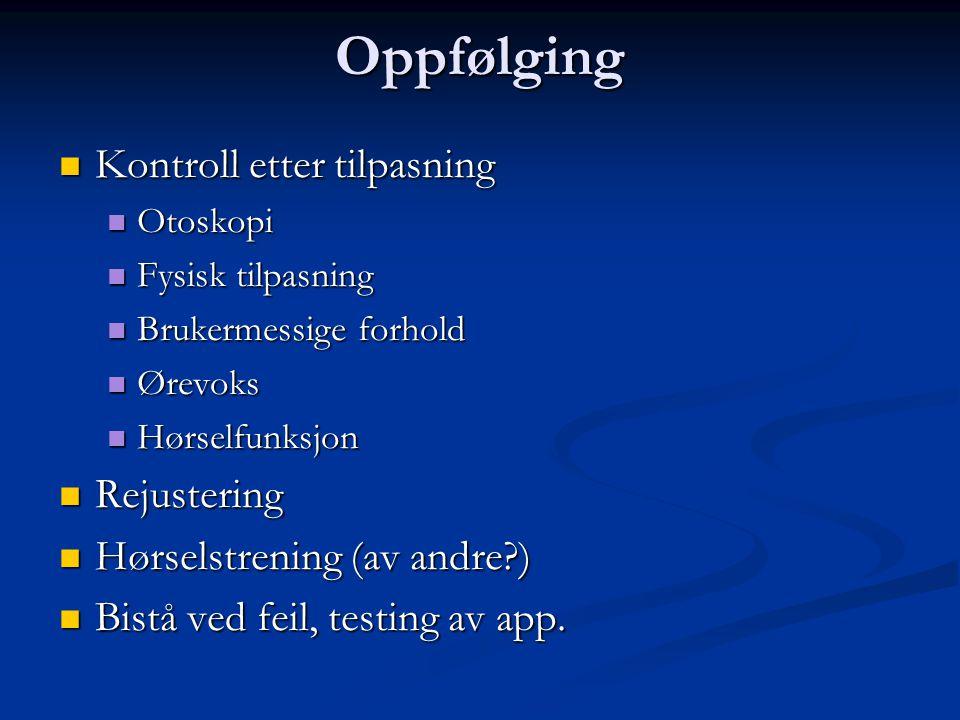 Oppfølging  Kontroll etter tilpasning  Otoskopi  Fysisk tilpasning  Brukermessige forhold  Ørevoks  Hørselfunksjon  Rejustering  Hørselstrening (av andre )  Bistå ved feil, testing av app.