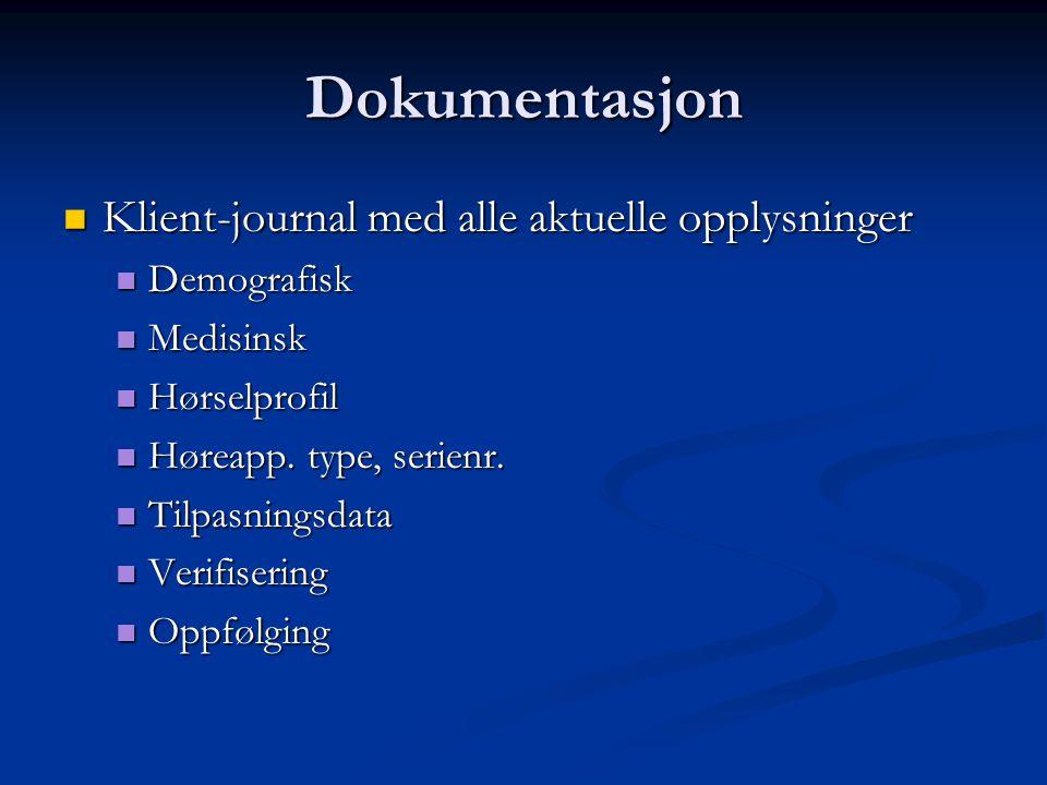 Dokumentasjon  Klient-journal med alle aktuelle opplysninger  Demografisk  Medisinsk  Hørselprofil  Høreapp.