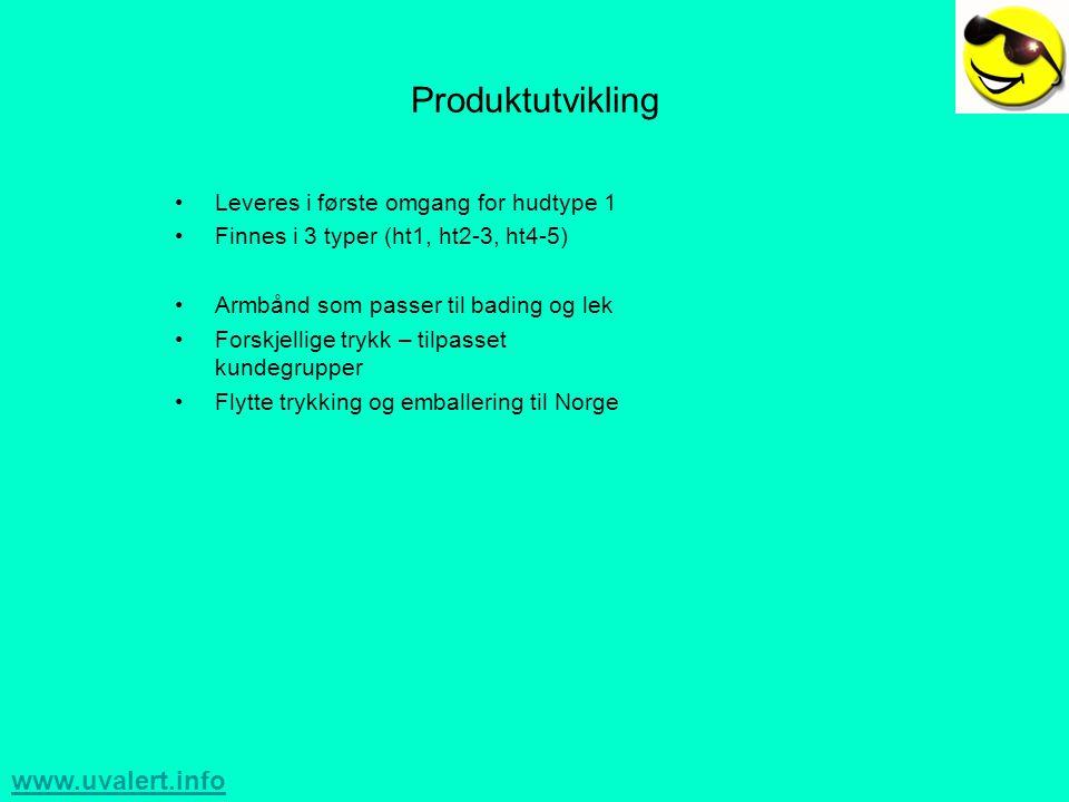 www.uvalert.info Produktutvikling •Leveres i første omgang for hudtype 1 •Finnes i 3 typer (ht1, ht2-3, ht4-5) •Armbånd som passer til bading og lek •Forskjellige trykk – tilpasset kundegrupper •Flytte trykking og emballering til Norge