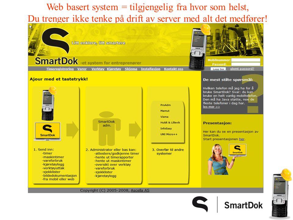Web basert system = tilgjengelig fra hvor som helst, Du trenger ikke tenke på drift av server med alt det medfører!