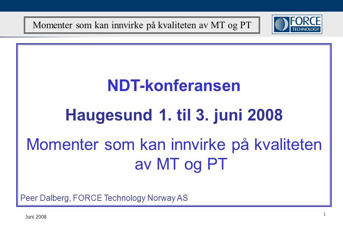 Juni 2008 Momenter som kan innvirke på kvaliteten av MT og PT NDT-konferansen Haugesund 1.
